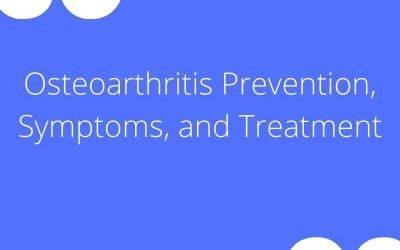 Osteoarthritis Prevention, Symptoms, and Treatment